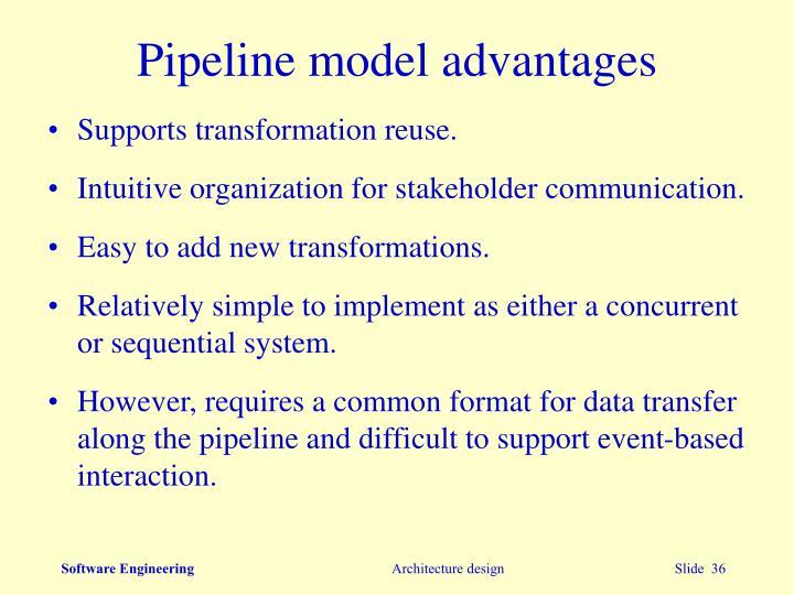 Pipeline model advantages