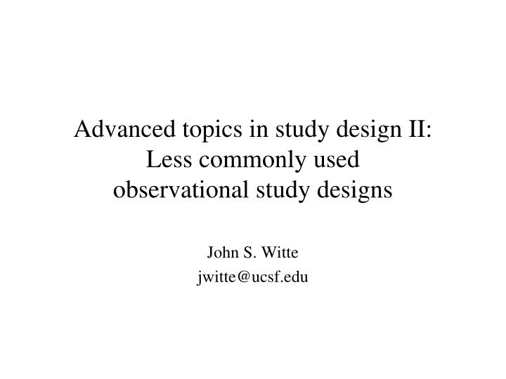Advanced topics in study design ii less commonly used observational study designs