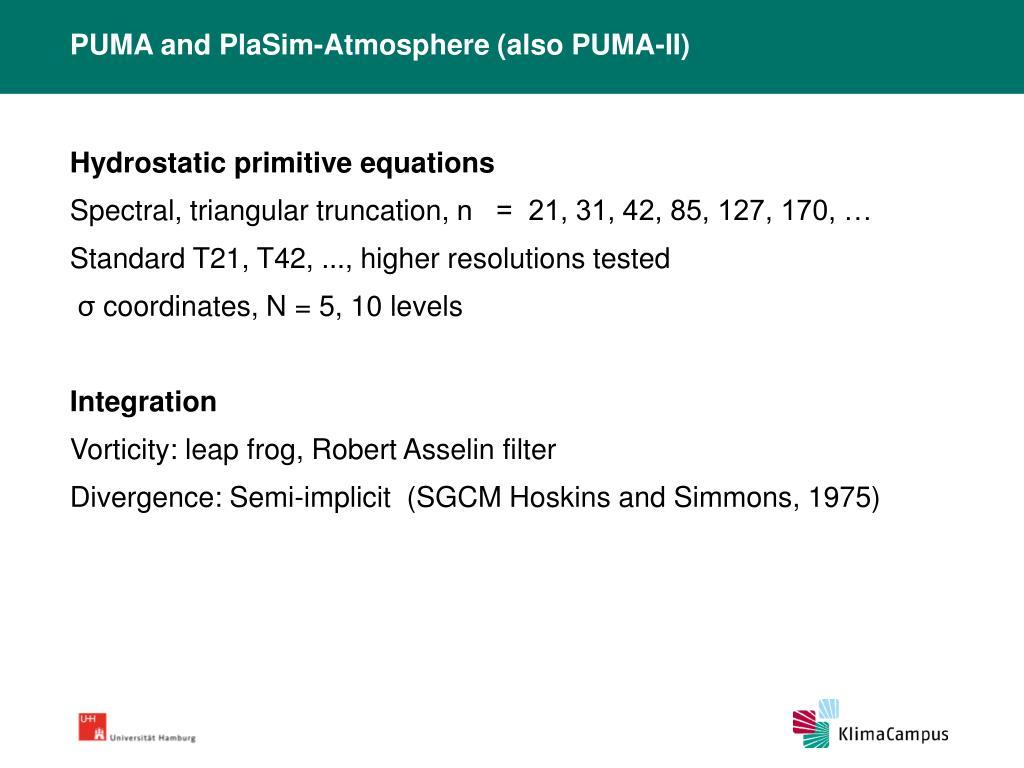 PUMA and PlaSim-Atmosphere (also PUMA-II)