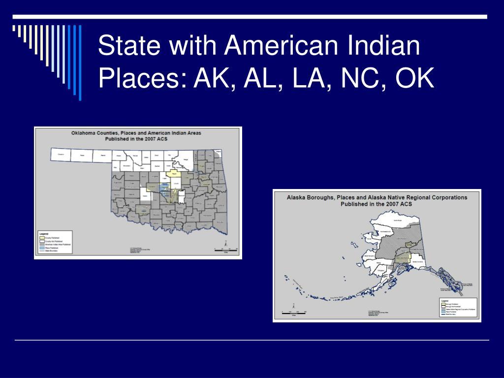 State with American Indian Places: AK, AL, LA, NC, OK