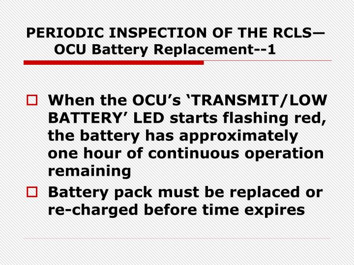 PERIODIC INSPECTION OF THE RCLS—OCU Battery Replacement--1
