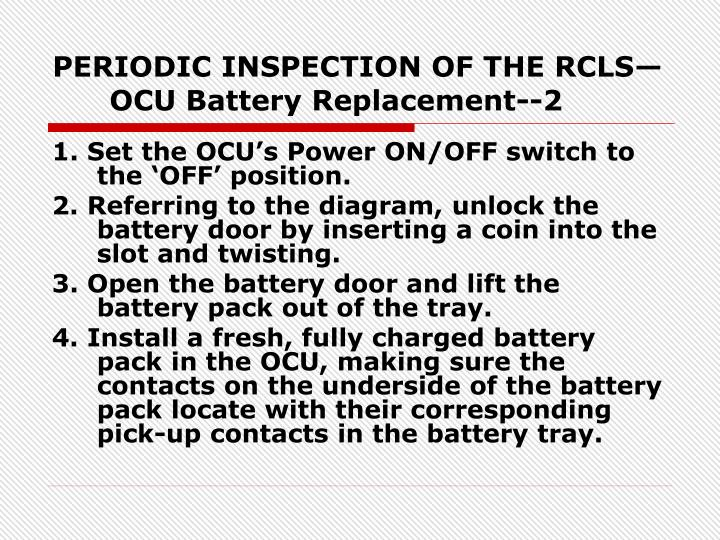 PERIODIC INSPECTION OF THE RCLS—OCU Battery Replacement--2