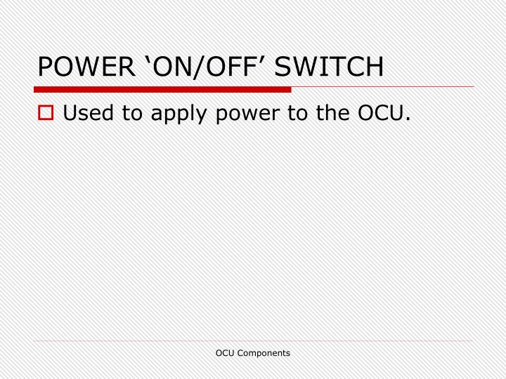 POWER 'ON/OFF' SWITCH