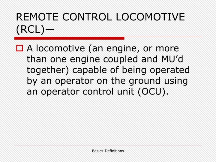 REMOTE CONTROL LOCOMOTIVE (RCL)—
