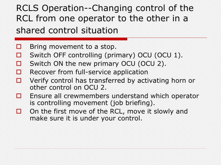 RCLS Operation--Changing control of the RCL from one operator to the other in a shared control situation