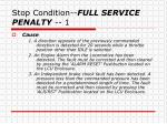 stop condition full service penalty 1