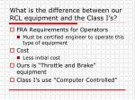 what is the difference between our rcl equipment and the class i s
