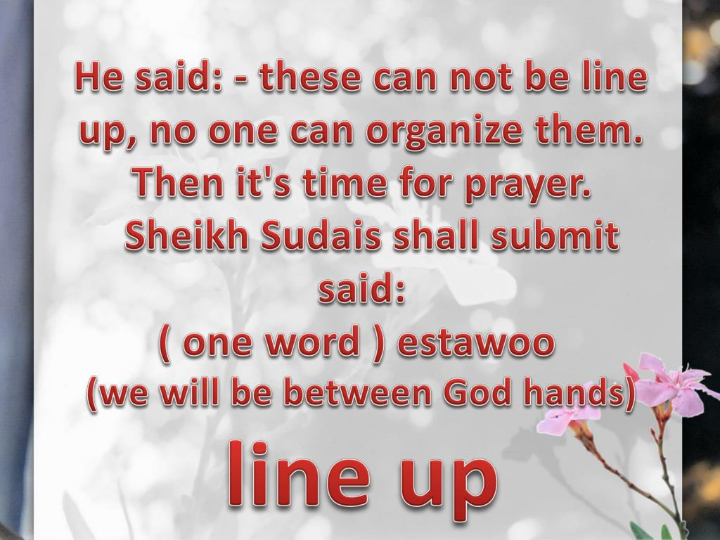 He said: - these can not be line up, no one can organize them.  Then it's time for prayer.