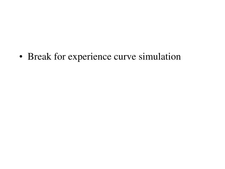 Break for experience curve simulation