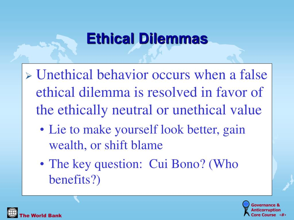 Unethical behavior occurs when a false ethical dilemma is resolved in favor of the ethically neutral or unethical value