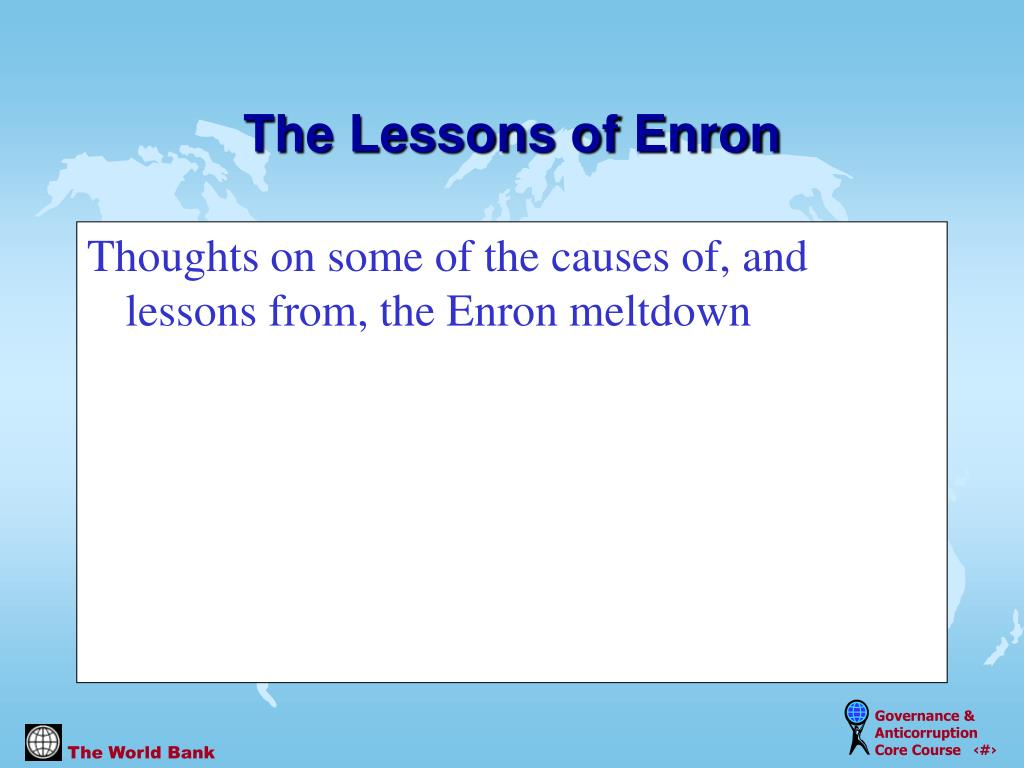 Thoughts on some of the causes of, and lessons from, the Enron meltdown