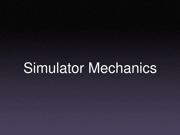Simulator Mechanics