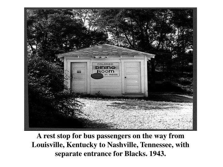 A rest stop for bus passengers on the way from Louisville, Kentucky to Nashville, Tennessee, with separate entrance for Blacks. 1943.