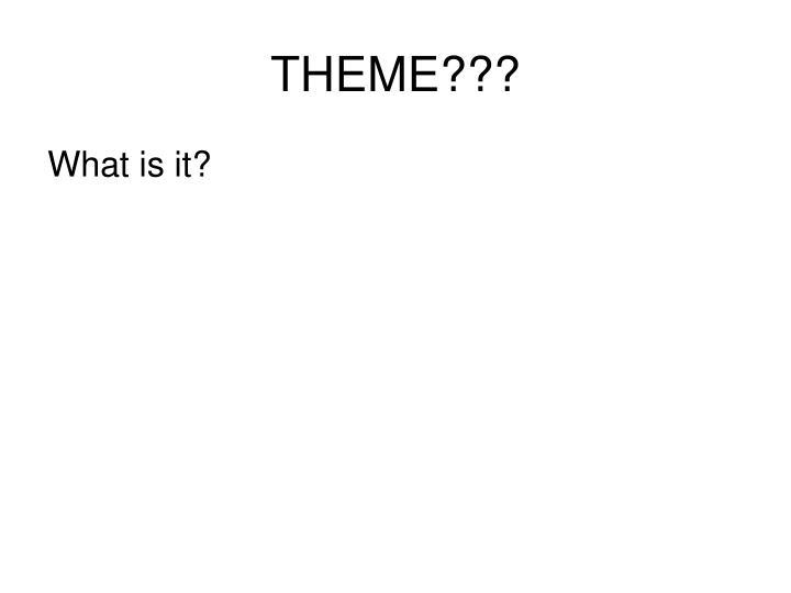 THEME???