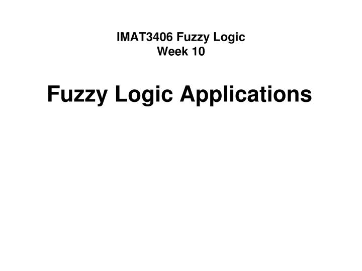 Imat3406 fuzzy logic week 10