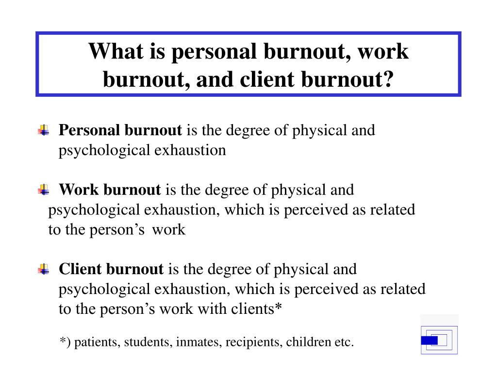 What is personal burnout, work burnout, and client burnout?