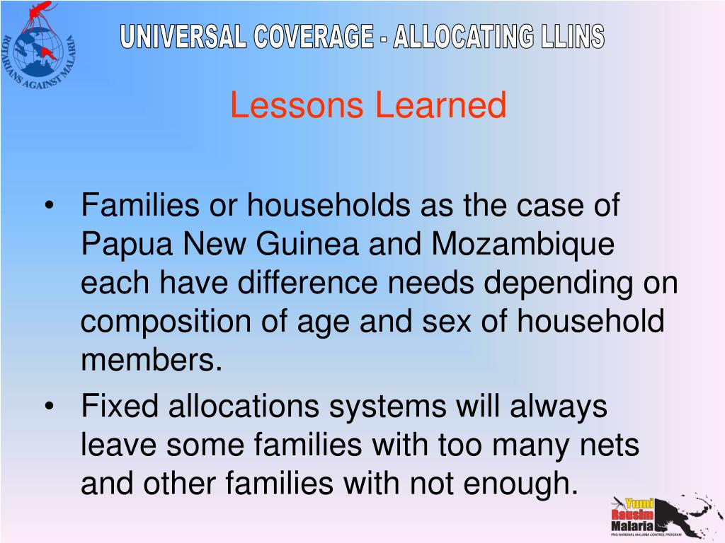 Families or households as the case of Papua New Guinea and Mozambique each have difference needs depending on composition of age and sex of household members.
