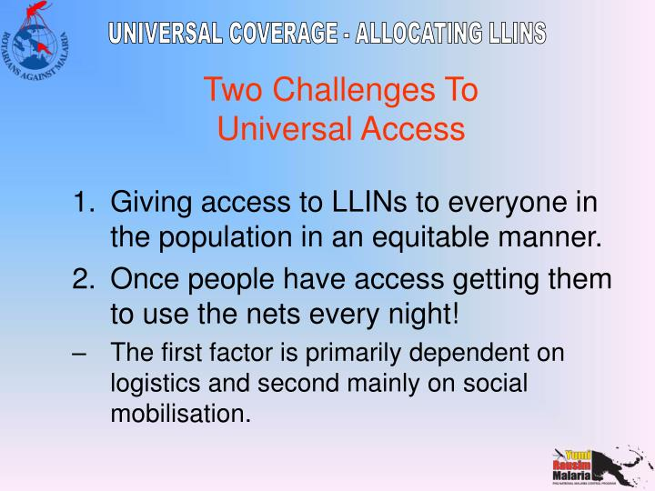 Giving access to LLINs to everyone in the population in an equitable manner.
