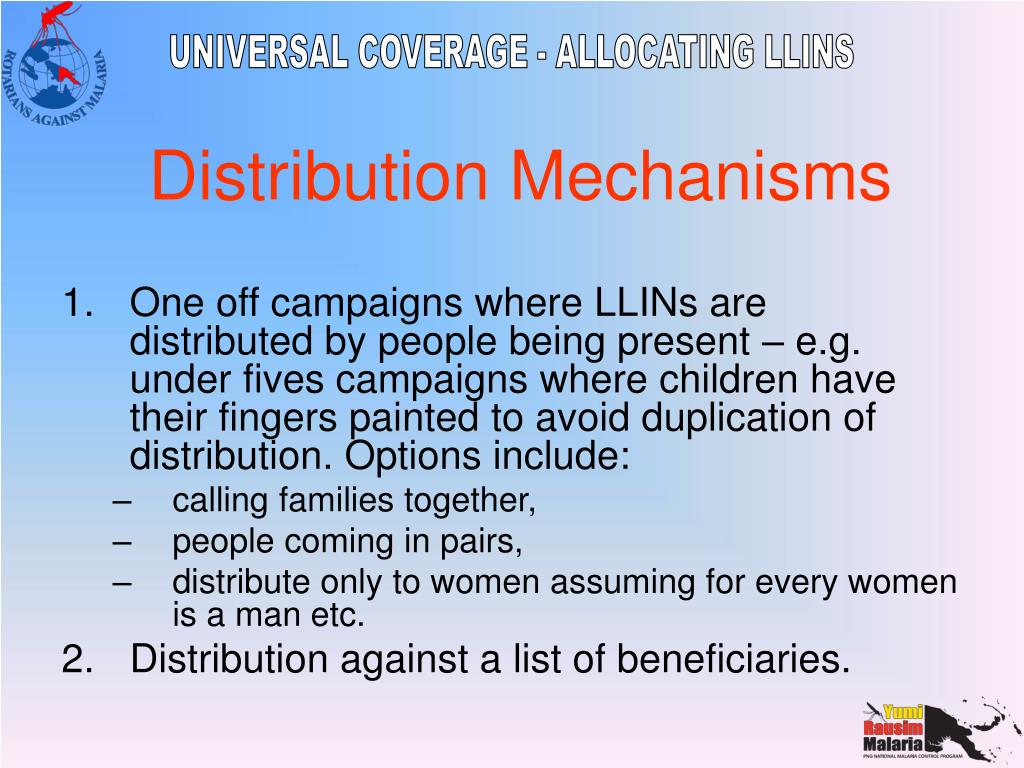 One off campaigns where LLINs are distributed by people being present – e.g. under fives campaigns where children have their fingers painted to avoid duplication of distribution. Options include: