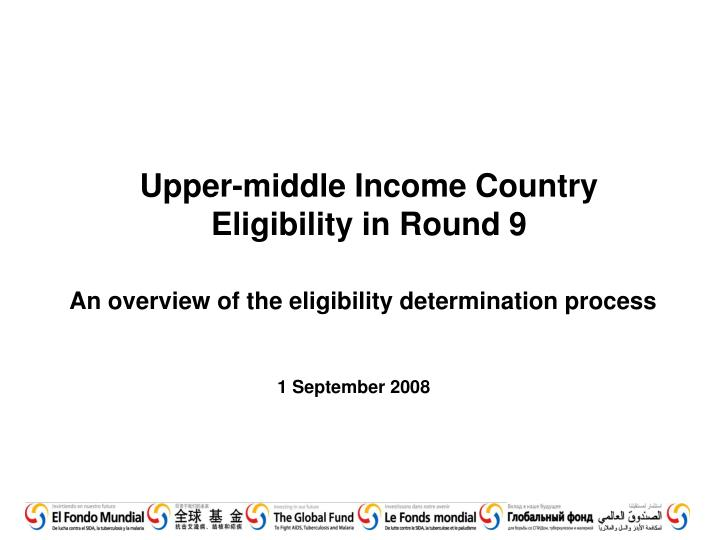Upper middle income country eligibility in round 9