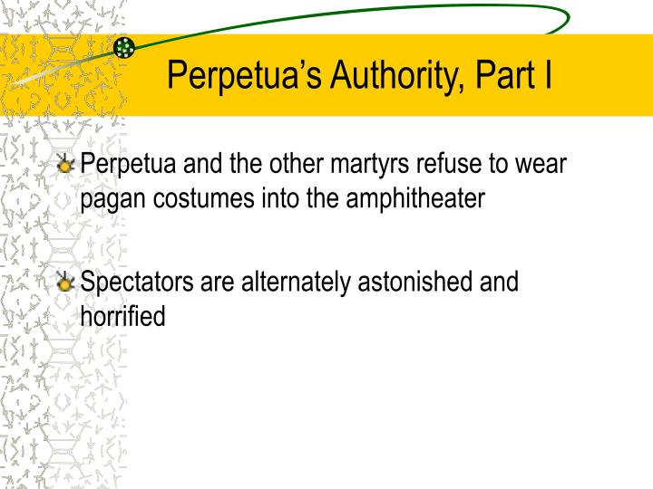 Perpetua's Authority, Part I