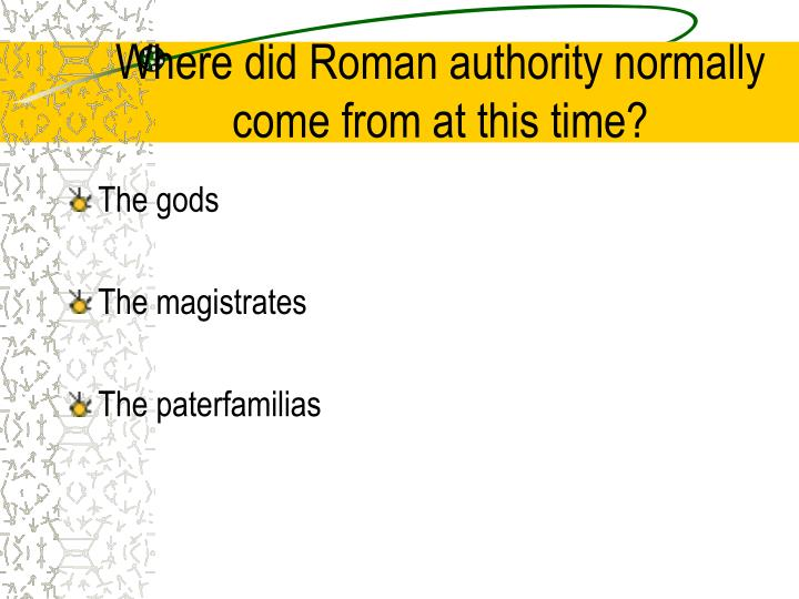 Where did Roman authority normally come from at this time?