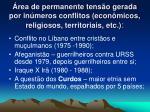 rea de permanente tens o gerada por in meros conflitos econ micos religiosos territoriais etc