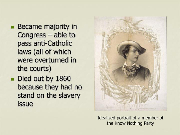 Became majority in Congress – able to pass anti-Catholic laws (all of which were overturned in the courts)