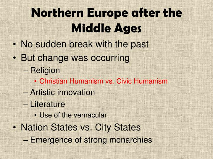 the importance of humanism in the european middle ages Medievalists see humanism as the terminal product of the middle ages modern historians are perhaps more apt to view humanism as the germinal period of modernism perhaps the most we can assume is that the man of the renaissance lived, as it were, between two worlds.