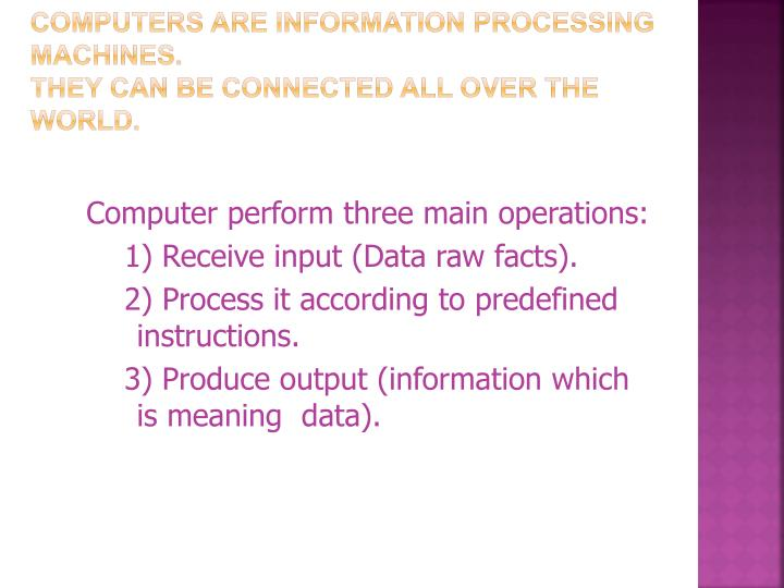 Computers are Information Processing Machines.