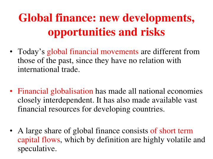 Global finance: new developments, opportunities and risks