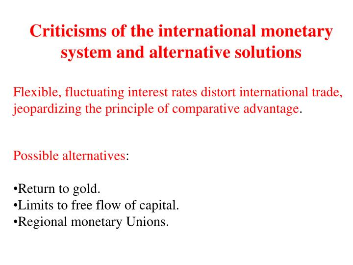 Criticisms of the international monetary system and alternative solutions