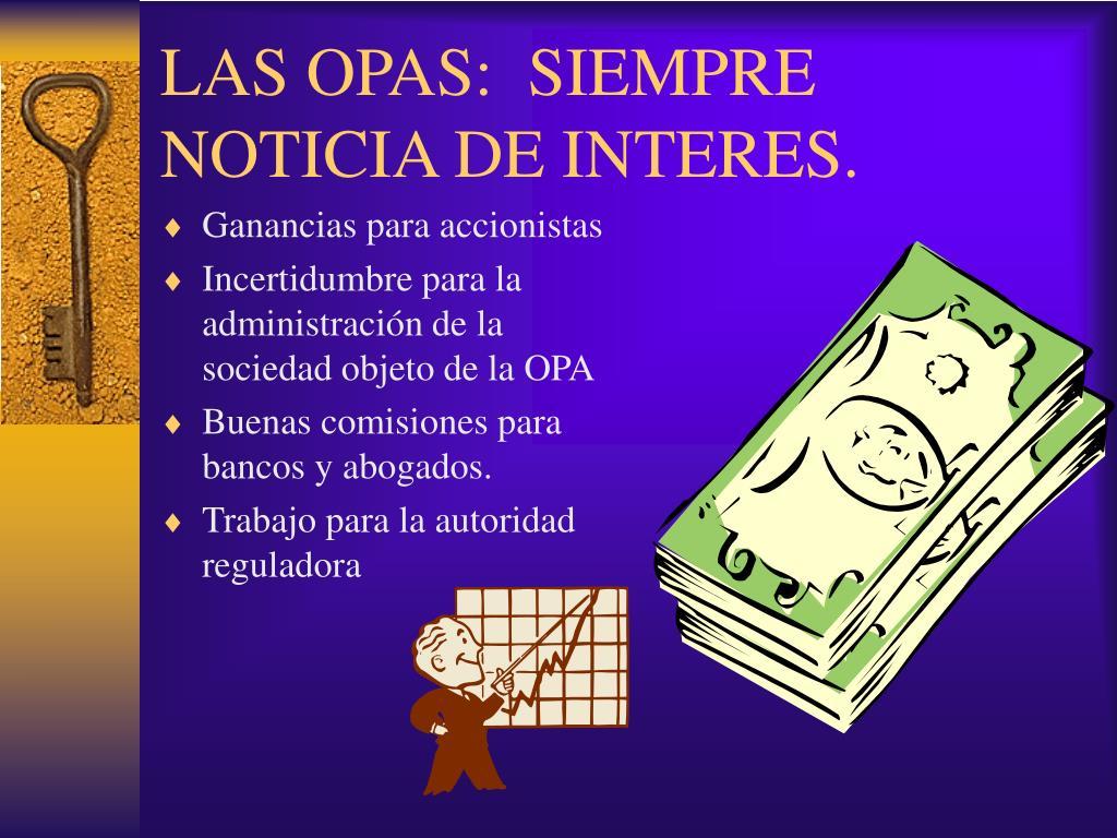 LAS OPAS:  SIEMPRE NOTICIA DE INTERES.