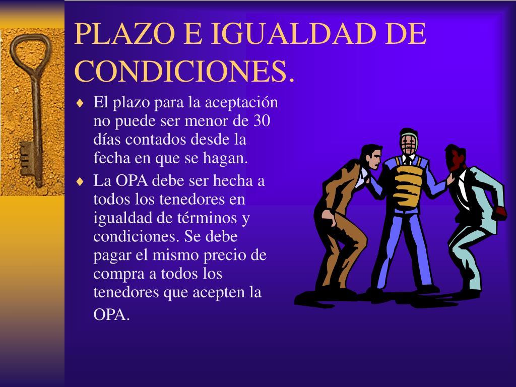 PLAZO E IGUALDAD DE CONDICIONES.