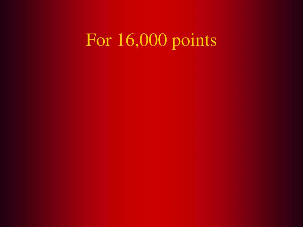 For 16,000 points