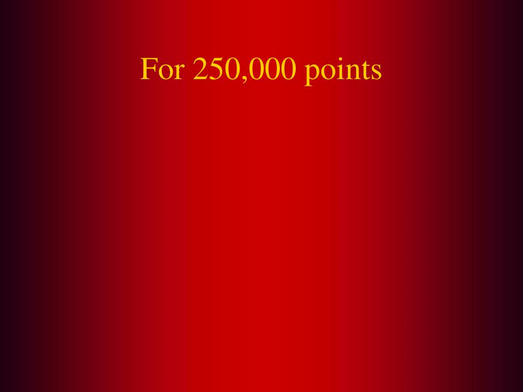 For 250,000 points