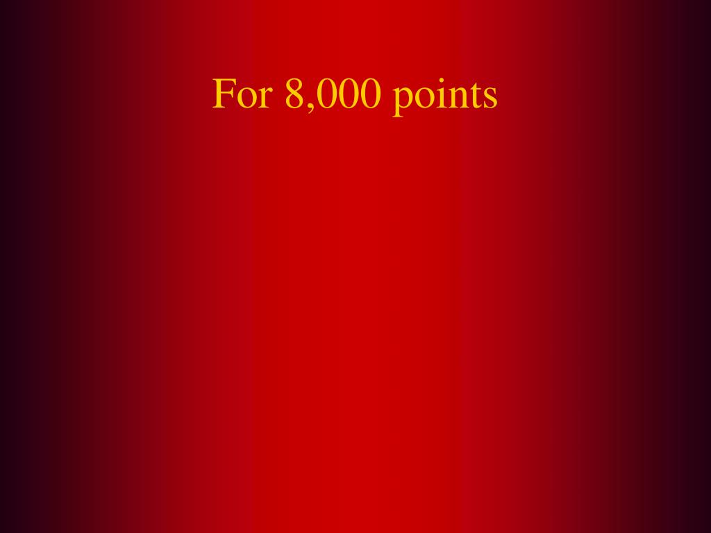 For 8,000 points