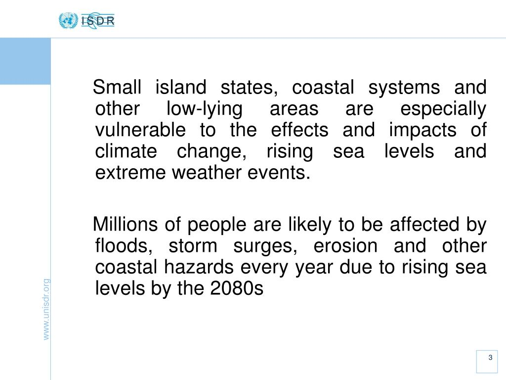 Small island states, coastal systems and other low-lying areas are especially vulnerable to the effects and impacts of climate change, rising sea levels and extreme weather events.