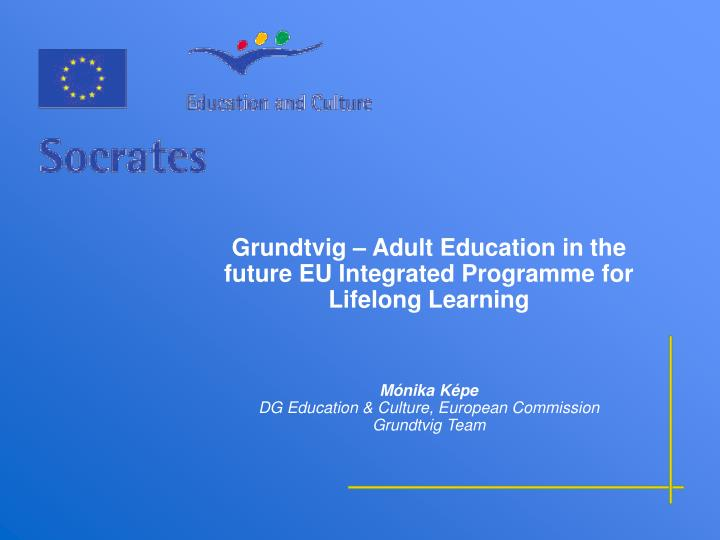Grundtvig – Adult Education in the future EU Integrated Programme for Lifelong Learning