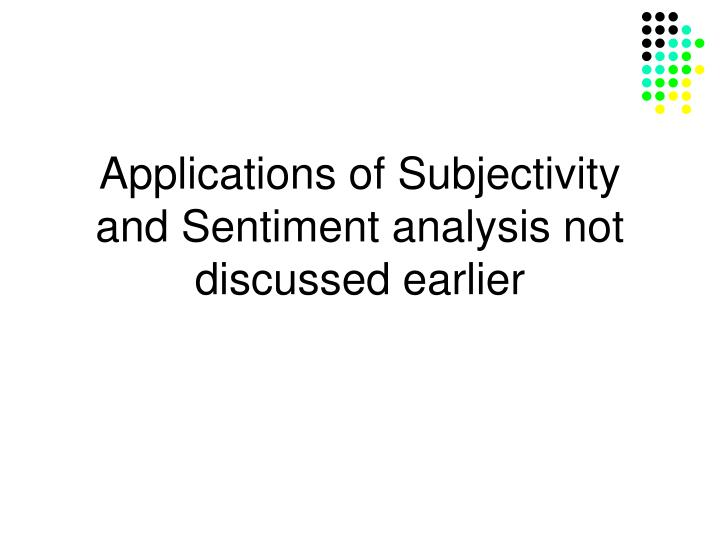 Applications of Subjectivity and Sentiment analysis not discussed earlier