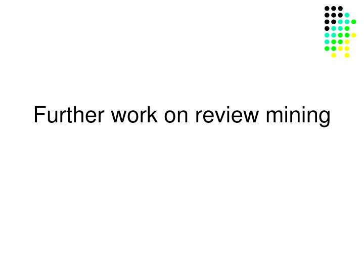 Further work on review mining