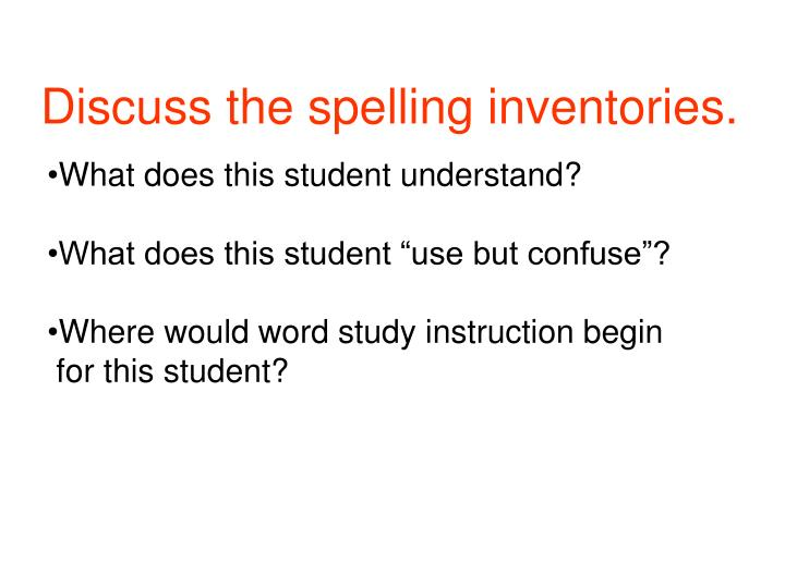Discuss the spelling inventories.