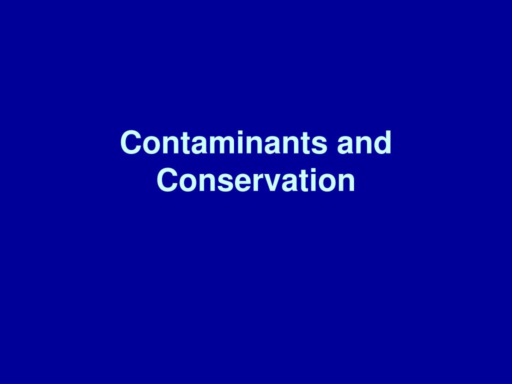 Contaminants and Conservation