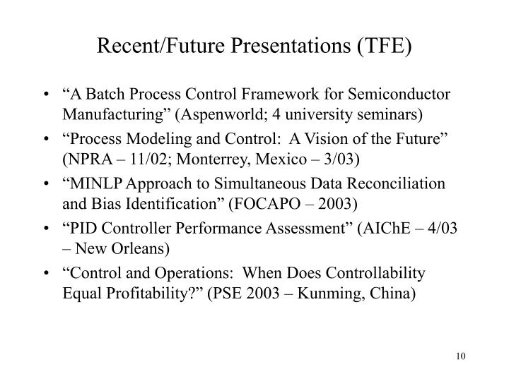 Recent/Future Presentations (TFE)
