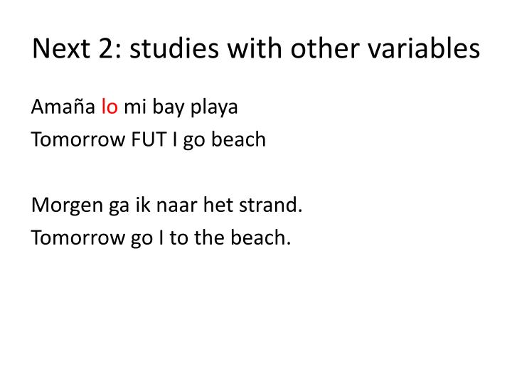 Next 2: studies with other variables