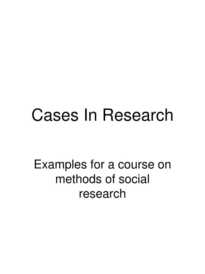 Cases in research
