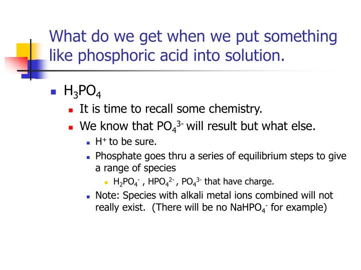 What do we get when we put something like phosphoric acid into solution.