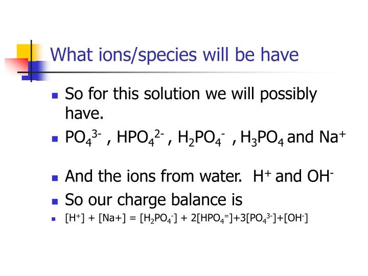 What ions/species will be have