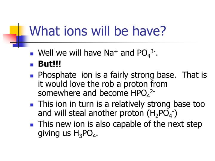 What ions will be have?