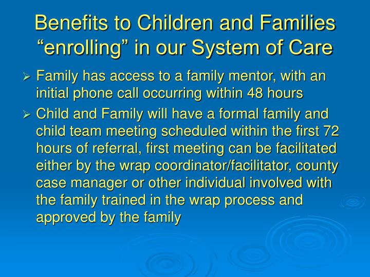 "Benefits to Children and Families ""enrolling"" in our System of Care"